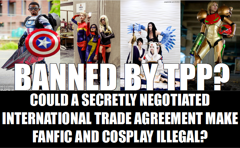 Banned by TPP? Could a secretly negotiatiated international trade agreement make fanfic and cosplay illegal?